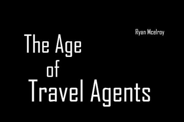 Age of Travel Agents - Needed Now More Than Ever